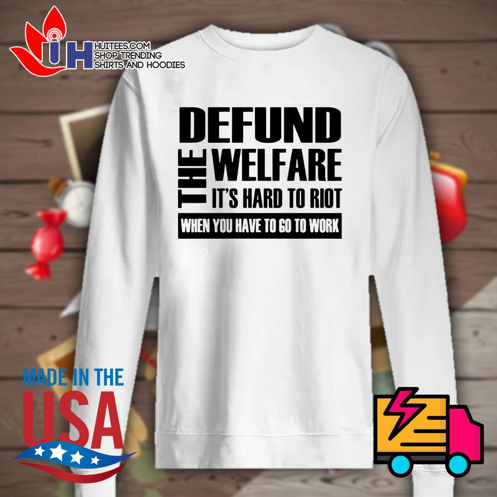 The Defund welfare It's hard to Riot when you have to go to work s Sweater