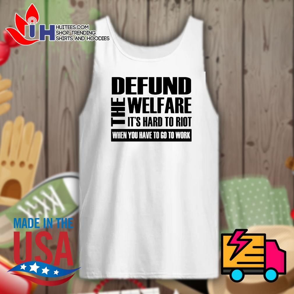 The Defund welfare It's hard to Riot when you have to go to work s Tank-top