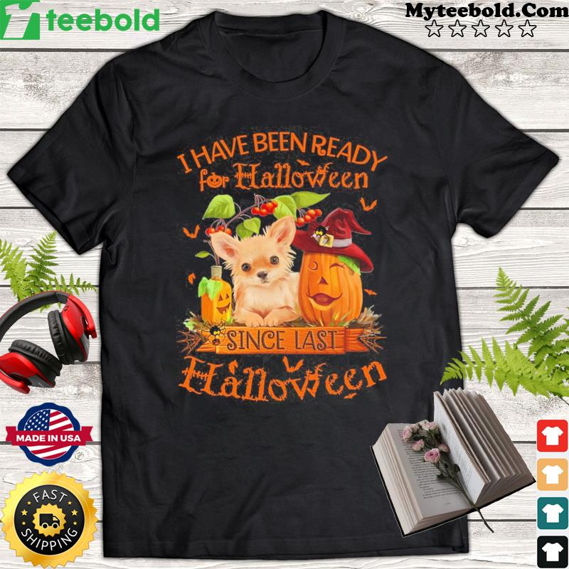Chihuahua I Have Been Ready For Halloween Since Last Halloween T-Shirt Masswerks Store