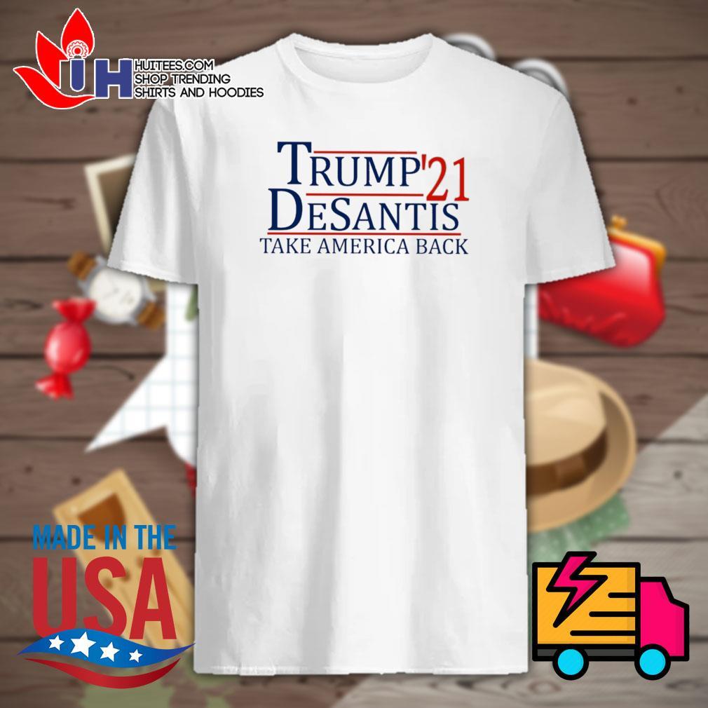 Trump '21 Desantis take America back shirt