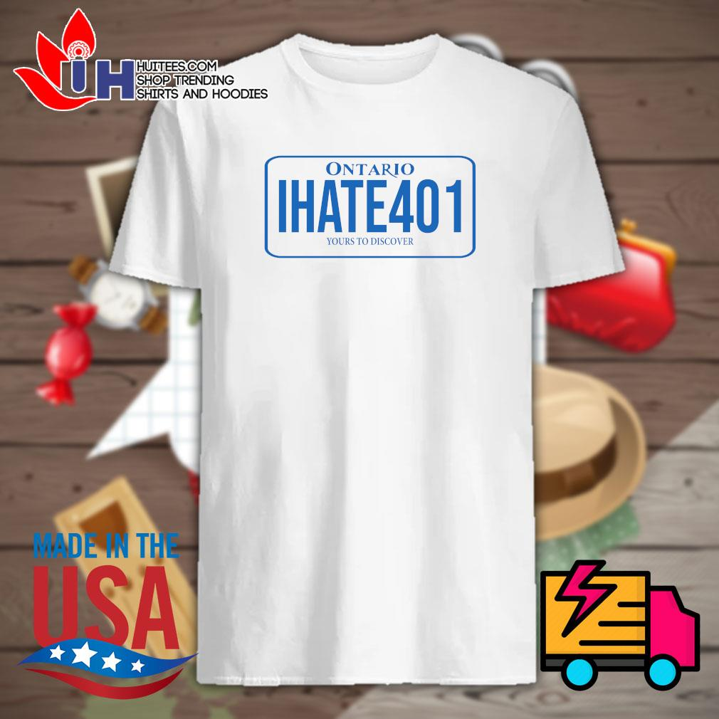 Ontario I hate 401 yours to discover shirt