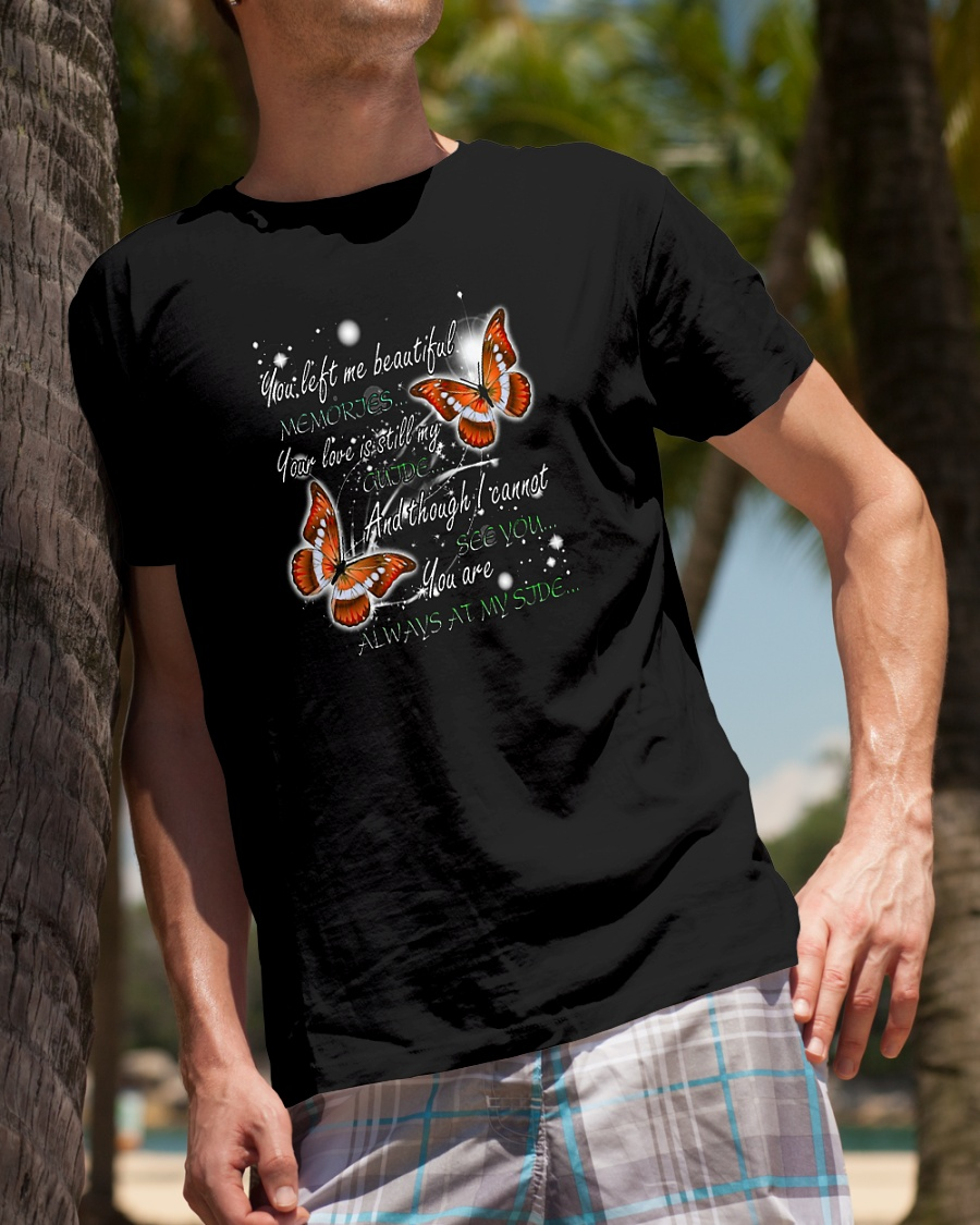 Butterfly you left me beautiful memories your love is still my guide shirt