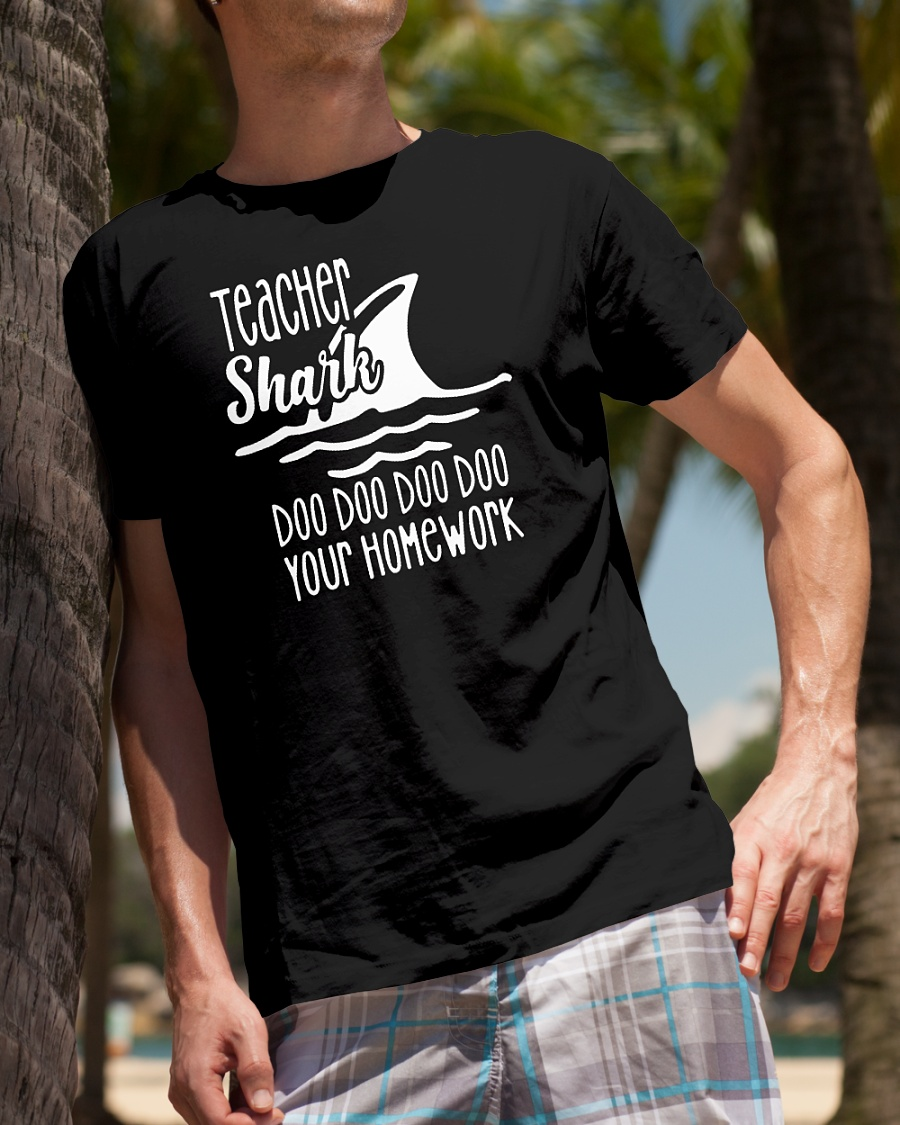 Teacher shark doo doo doo your homework shirt