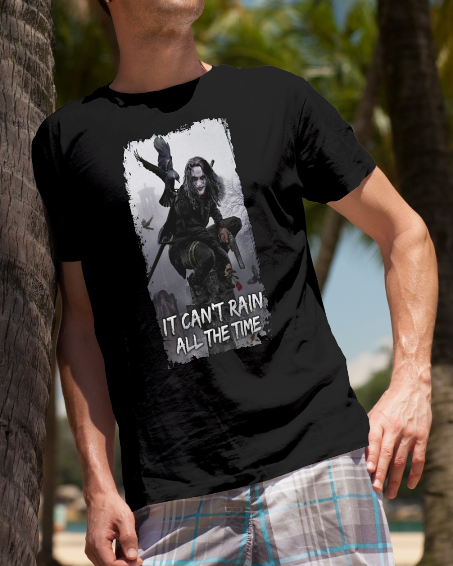 The Crow It can't rain all the time shirt