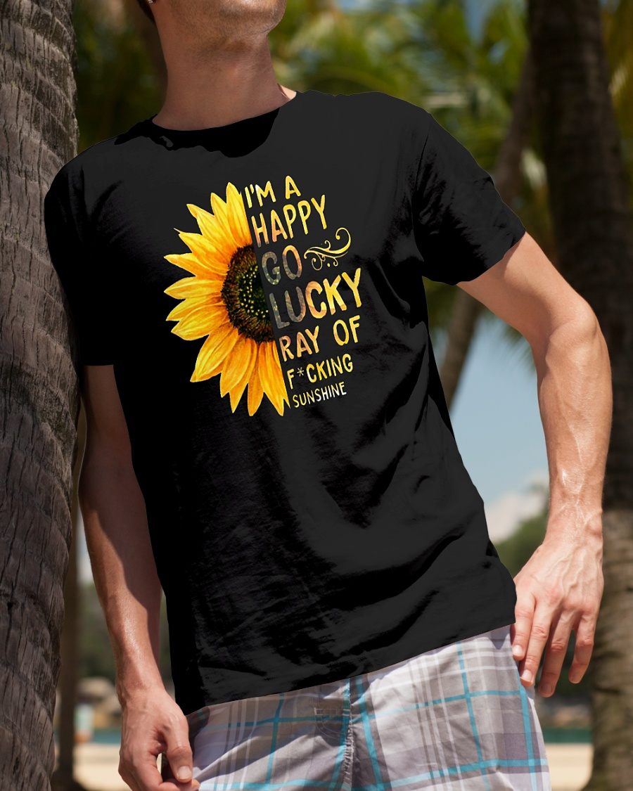 Awesome Sunflower I'm a happy go lucky ray of fucking sunshine shirt