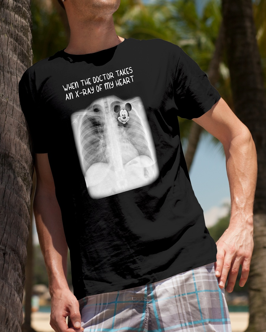 Mickey when the doctor takes an x ray of my heart shirt