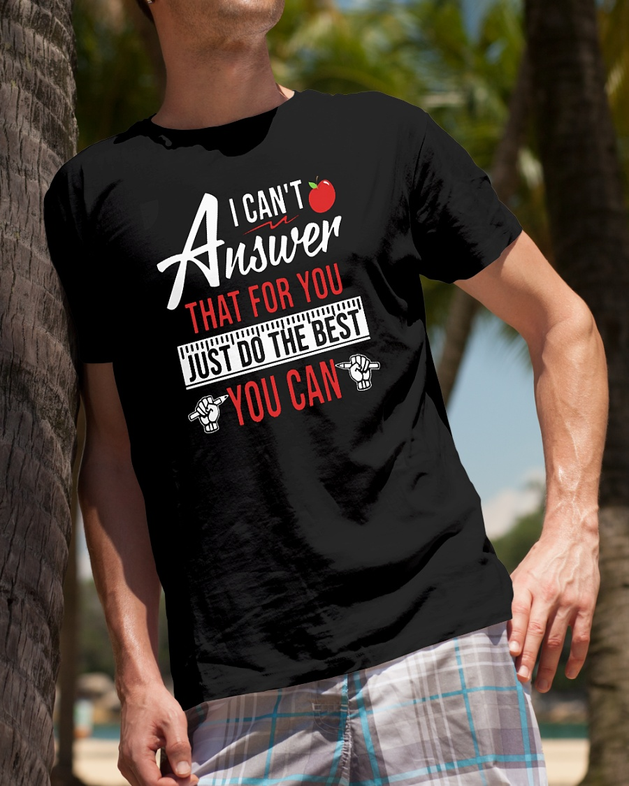 Teaching aids I can't answer that for you just do the best you can shirt