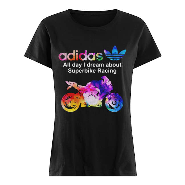 Adidas all day I dream about superbike Racing  Classic Women's T-shirt