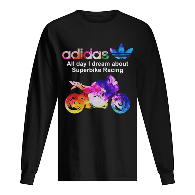Adidas all day I dream about superbike Racing  Long Sleeved T-shirt