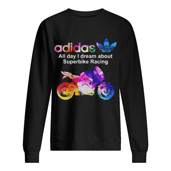 Adidas all day I dream about superbike Racing  Unisex Sweatshirt