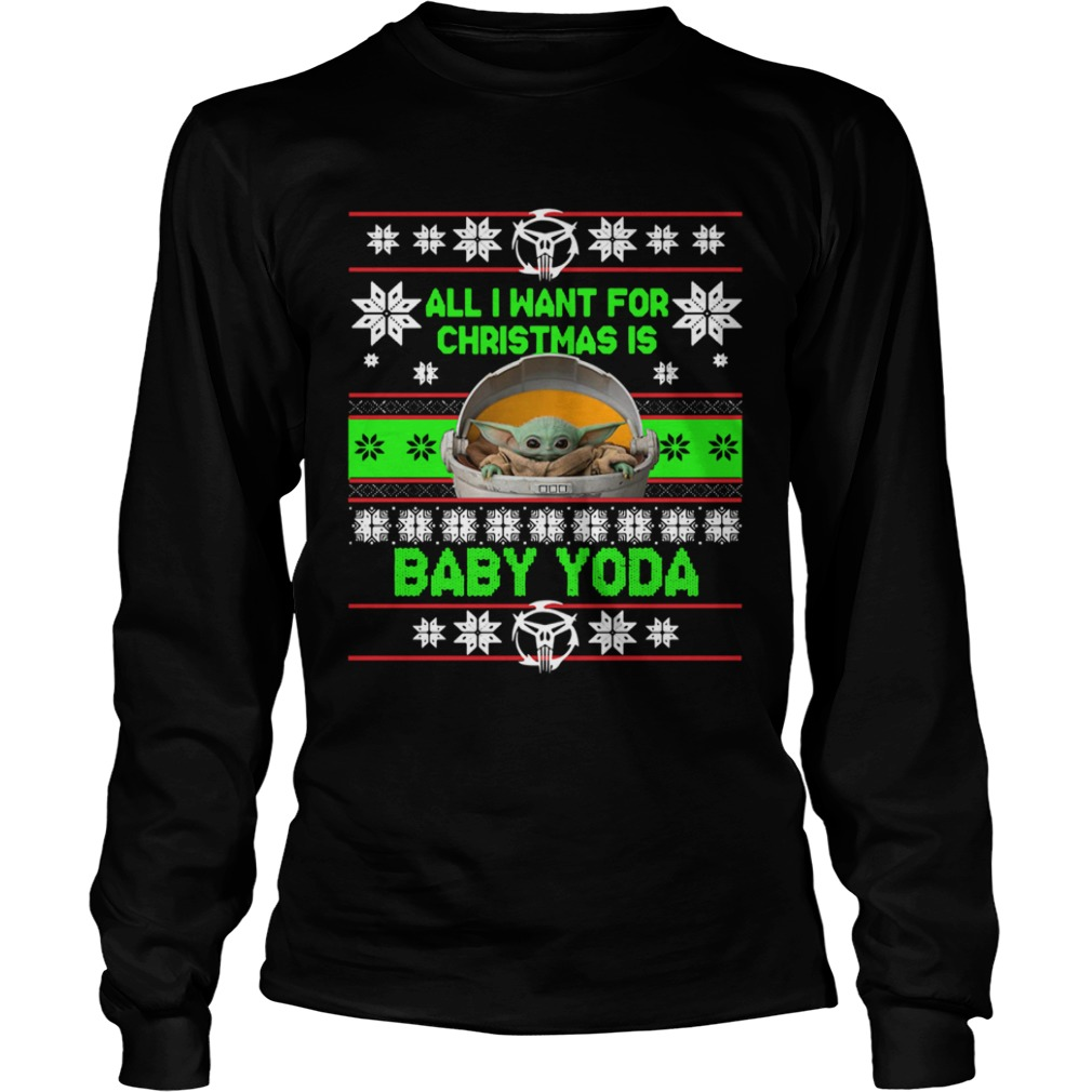 All I want for christmas is Baby Yoda Ugly Christmas  LongSleeve