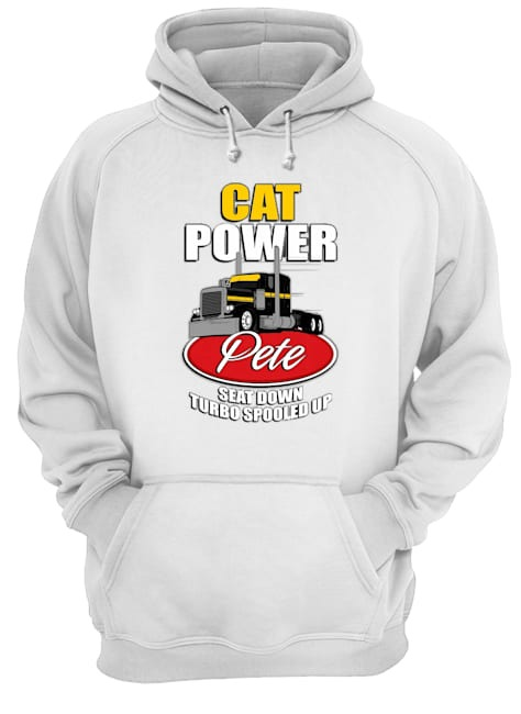 Cat power pete seat down turbo spooled up Hoodie