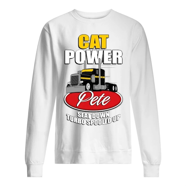 Cat power pete seat down turbo spooled up Sweater