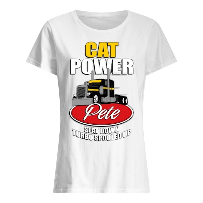Cat power pete seat down turbo spooled up Ladies t-shirt