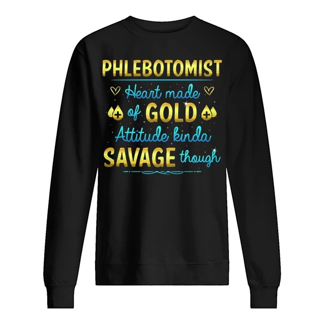 Phlebotomist Heart made of Gold attitude kinda savage though Sweater