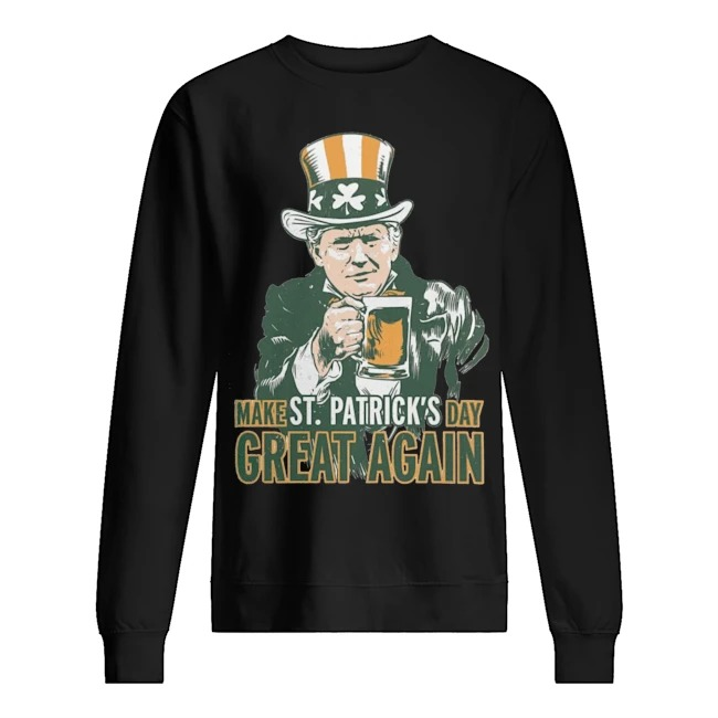 Trump make Saint St Patrick's Day great again Sweater