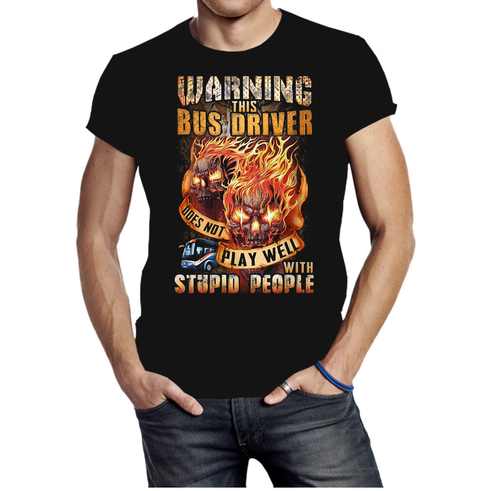Warning this Bus Driver doesn't play well with stupid people shirt