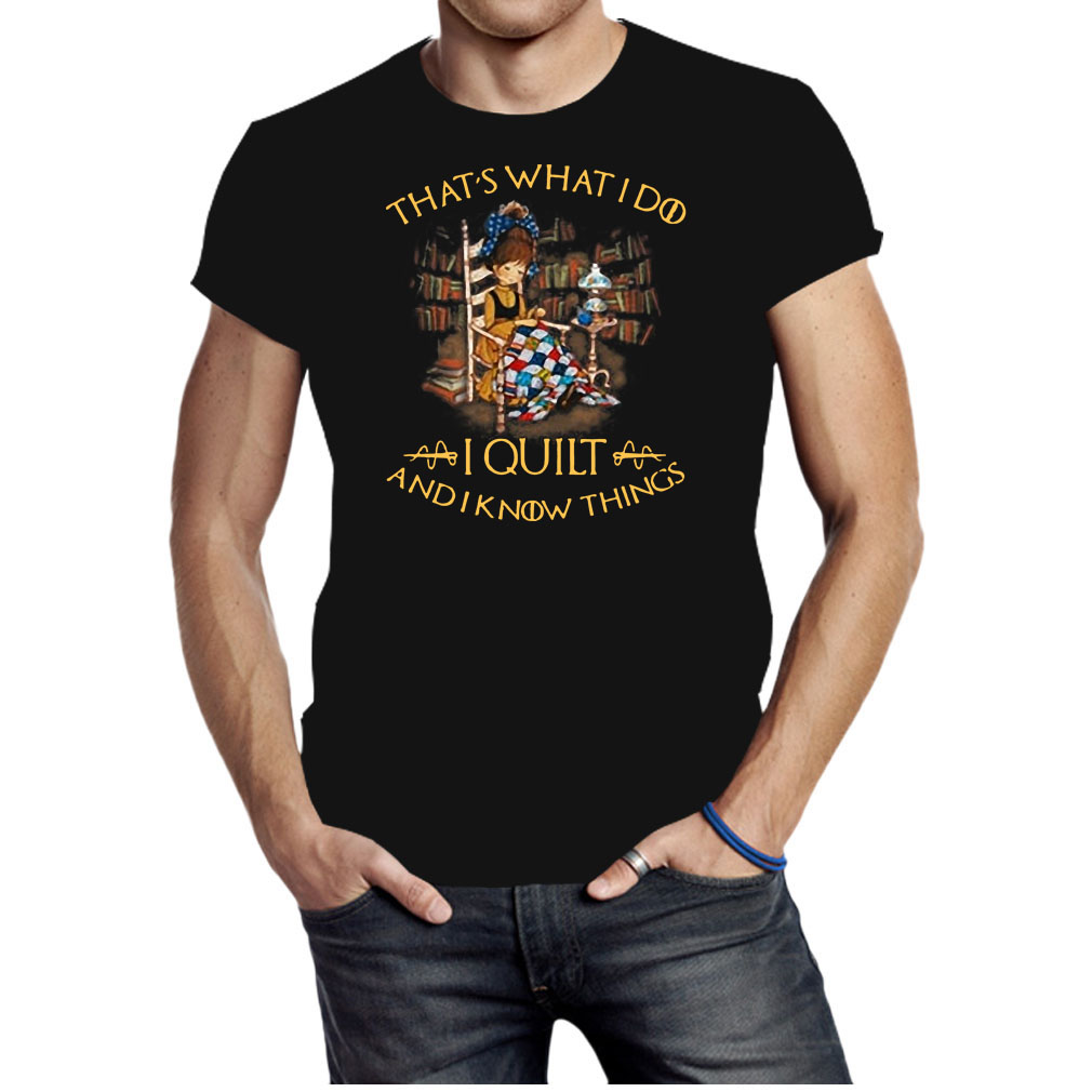 That's what I do I quilt and I know things shirt