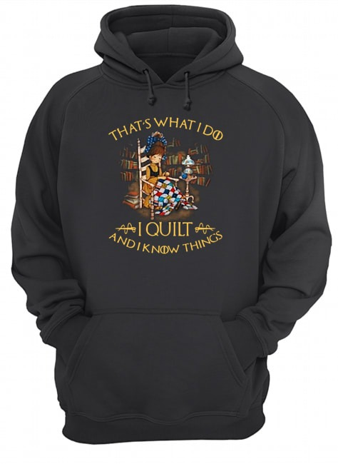 That's what I do I quilt and I know things Hoodie