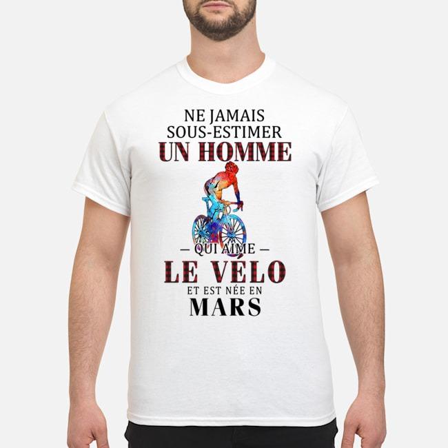 Ne Jamais sous estimer un homme qui aime Le Velo et est nee en Mars shirt