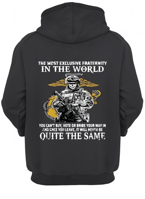 U.S Marines The most exclusive fraternity in the world quite the same Hoodie