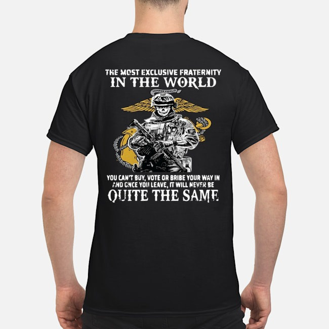 U.S Marines The most exclusive fraternity in the world quite the same shirt