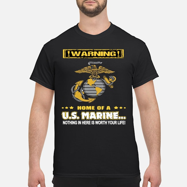 Warning home of a US marine nothing in here is worth your life shirt