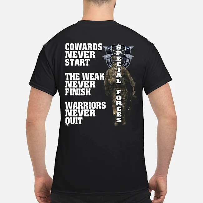 Special forces cowards never start the weak never finish warriors never quit shirt