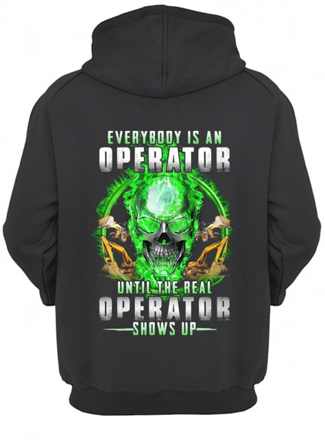 Green skull Everybody is an Operator until the real operator shows up Hoodie
