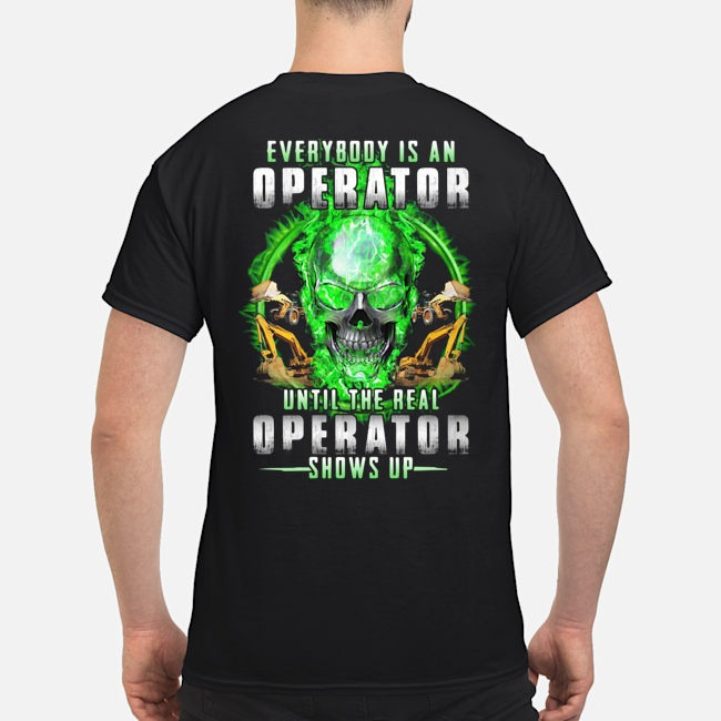 Green skull Everybody is an Operator until the real operator shows up shirt