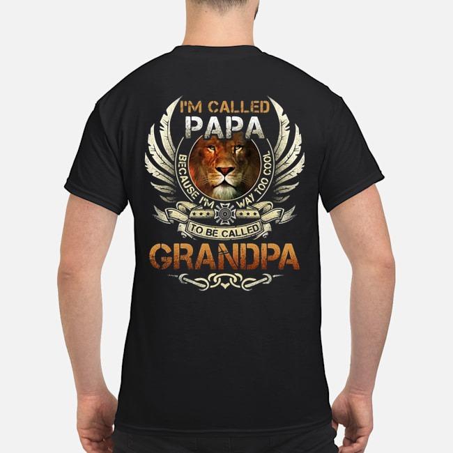 Lion I'm called papa because I'm way too cool to be called grandpa shirt
