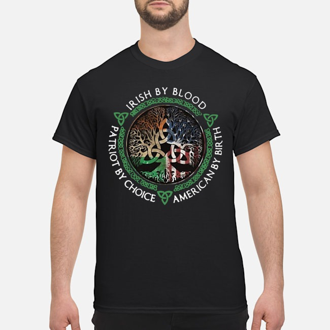 Irish by blood American by birth patriot by choice St Patrick's Day shirt