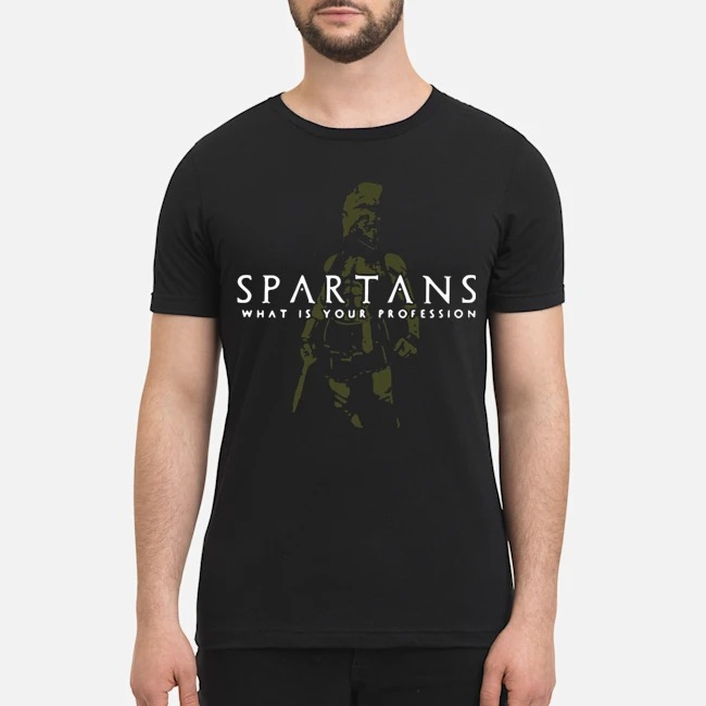 Spartans what is your profession shirt