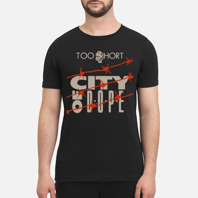 Too $ short city of dope shirt