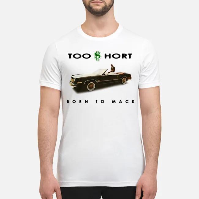 Too $ hort born to mack shirt