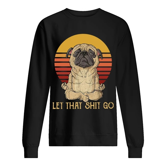 Pug Yoga let that shit go Vintage Sweater