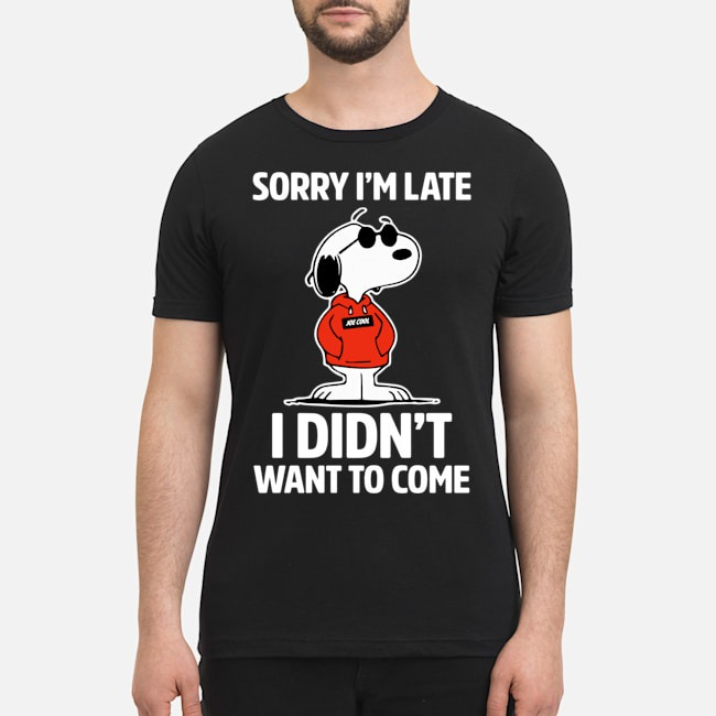 Snoopy sorry I'm late I didn't want to come shirt