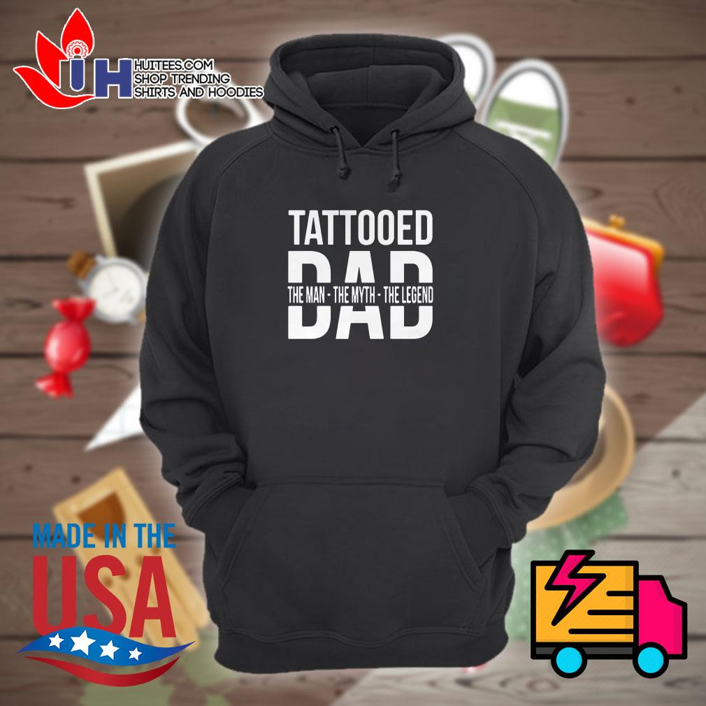Tattooed dad the man the myth the legend Hoodie
