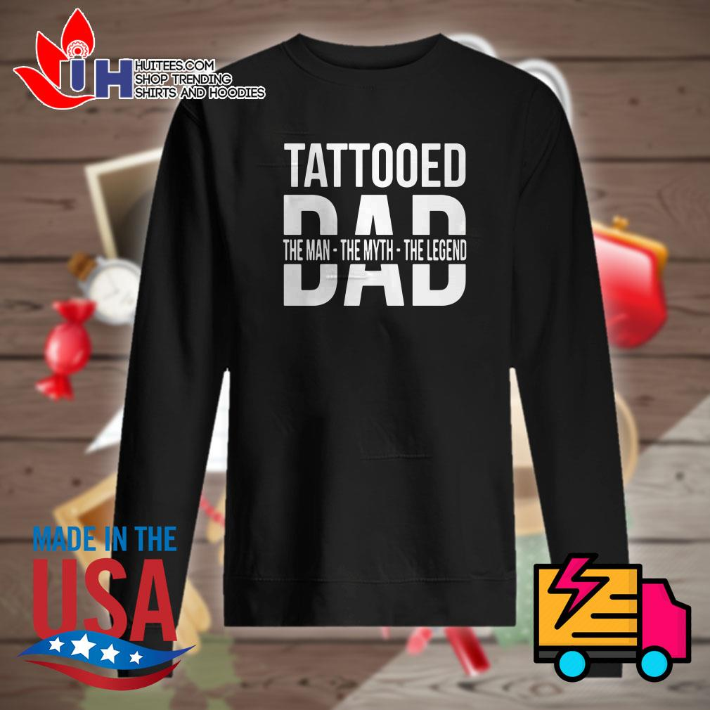 Tattooed dad the man the myth the legend Sweater