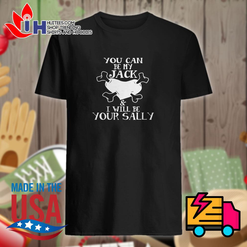 You can be my Jack & Sally I will be your sally shirt