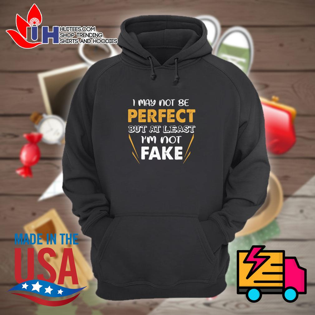 I may not be perfect but at least I'm not fake Hoodie
