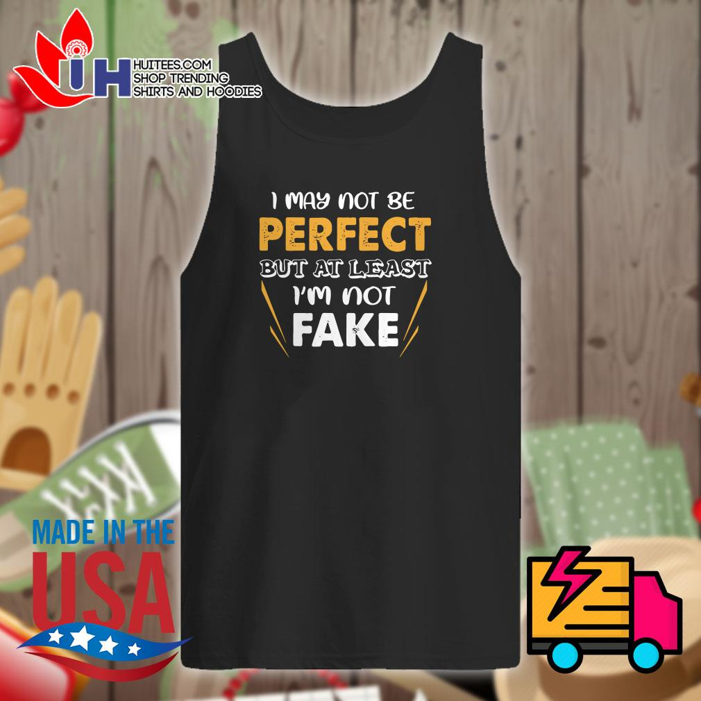 I may not be perfect but at least I'm not fake Tank top