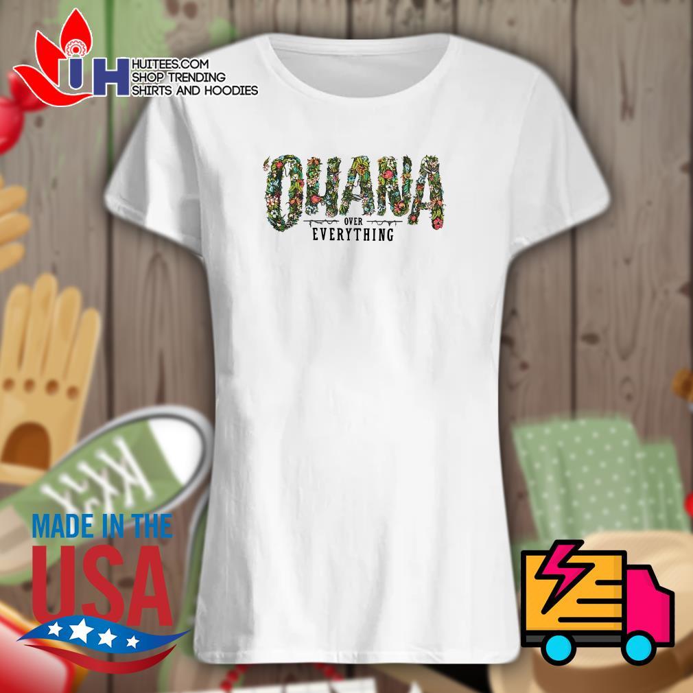 Ohana over everything Ladies t-shirt