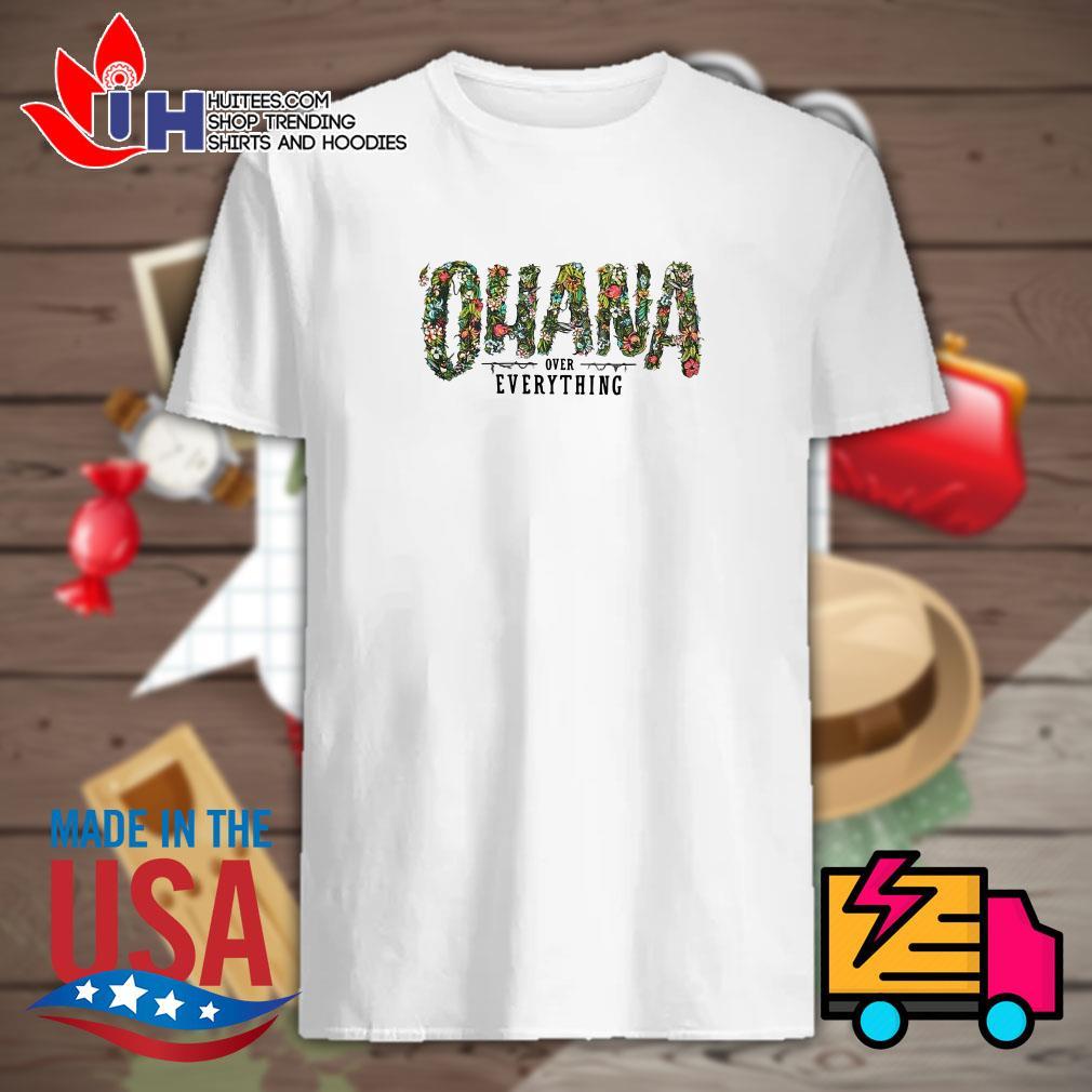Ohana over everything shirt