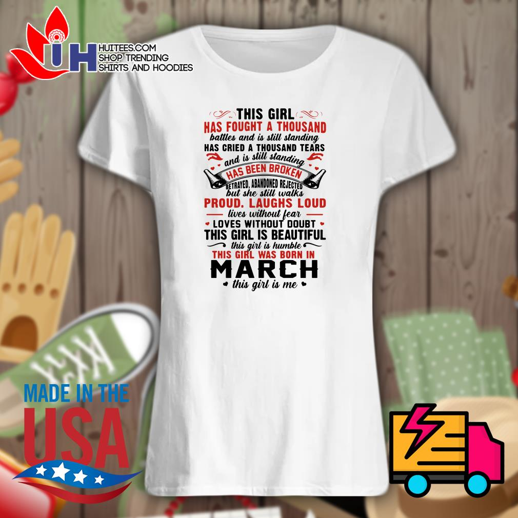 This girl has fought a thousand has been broken proud laughs loud this girl is beautiful this girl was born in March shirt