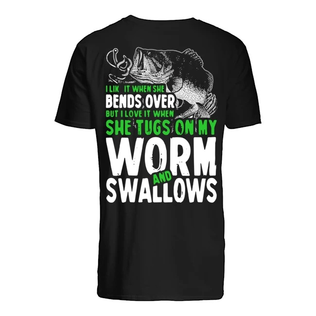 Fishing I like it when she bends over but I love it when she tugs on my worm and swallows Guys t-shirt