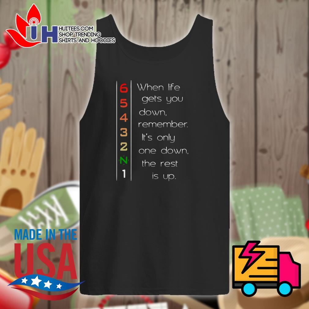 When life gets you down remember It's only one down the rest is up Tank top