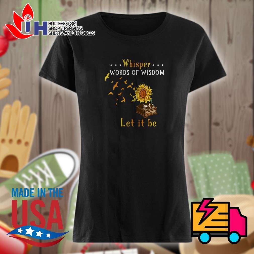 Sunflower music whisper words of wisdom let it be Ladies t-shirt