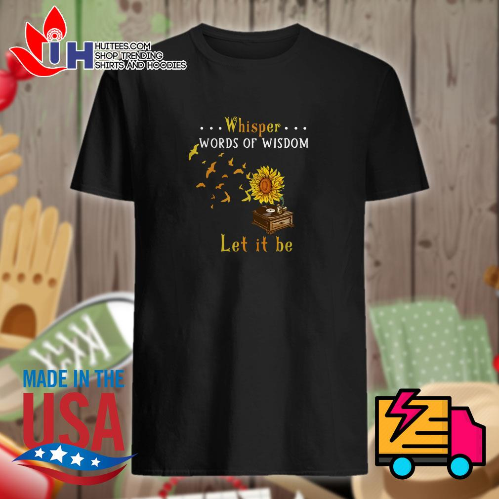 Sunflower music whisper words of wisdom let it be shirt