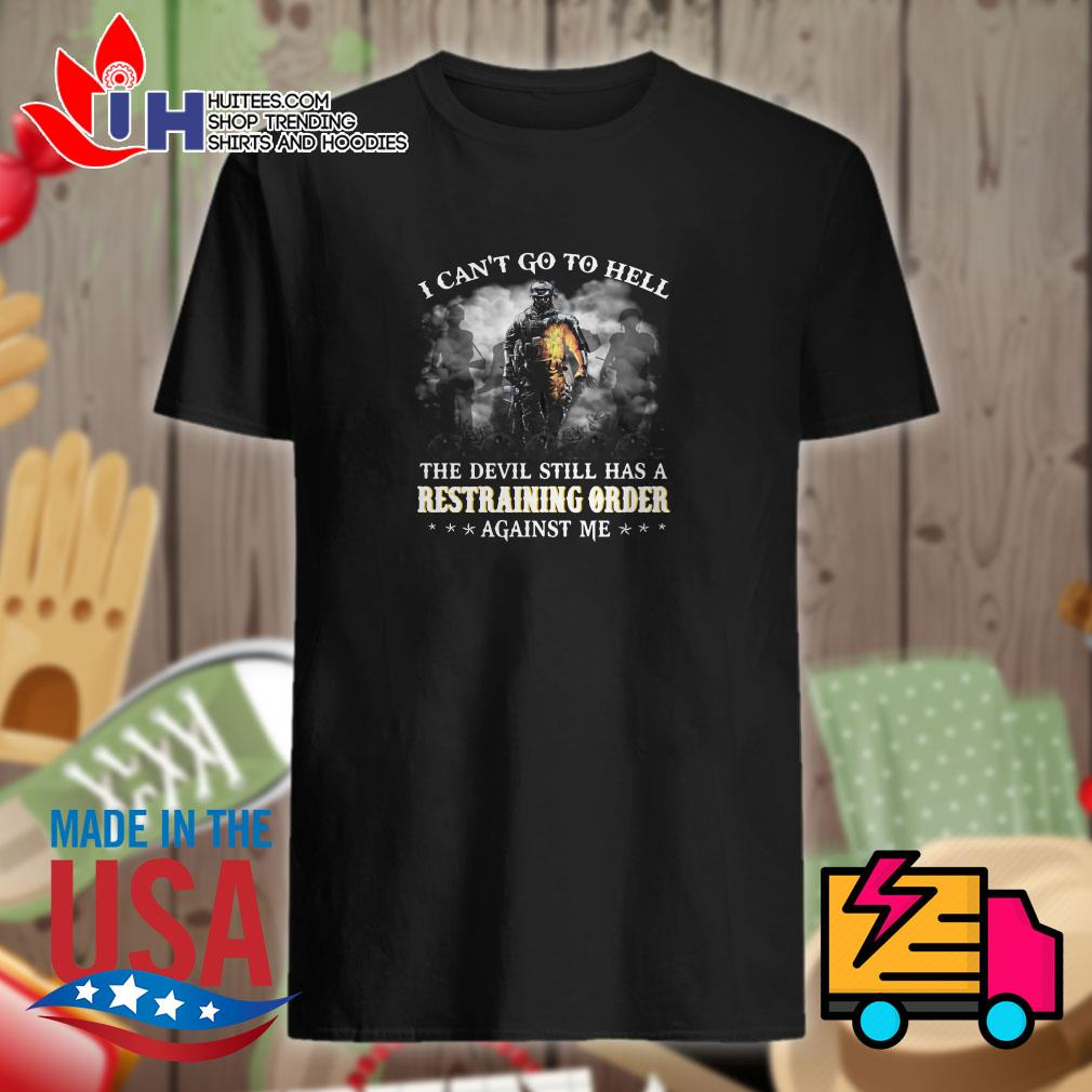 The veteran I cant go to hell the devil still has a restraining order against me shirt